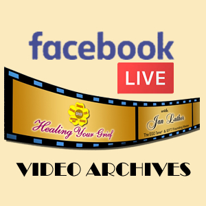 Healing Your Grief Facebook Live Video Archives